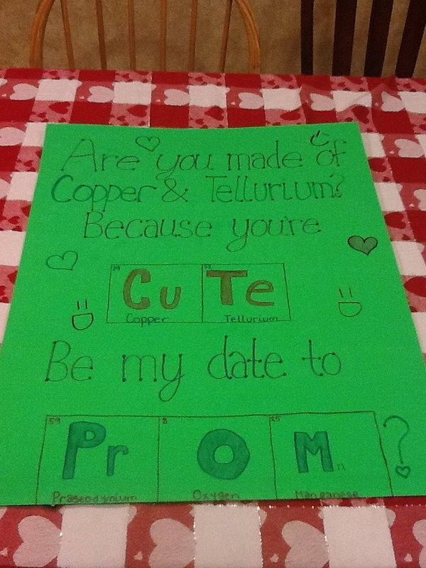 Nerdy Way Of Asking A Guy To Prom. This is a creative prom asking idea for a guy who loves Chemistry. Are you made of Copper & Tellurlum? Because you're CuTe. Be my date to PrOM?