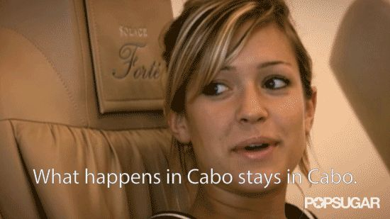 Pin for Later: 18 Important Life Lessons You Learned From The Hills and Laguna Beach What Happens in Cabo Stays in Cabo