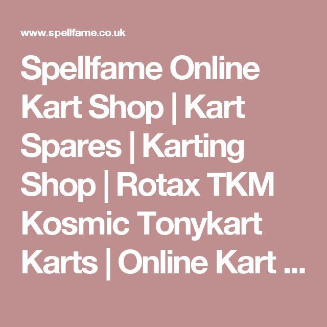 Spellfame Online Kart Shop | Kart Spares | Karting Shop | Rotax TKM Kosmic Tonykart Karts | Online Kart Shop for Comer JKH OTK Venom WTP