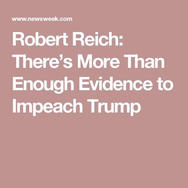 Robert Reich: There's More Than Enough Evidence to Impeach Trump