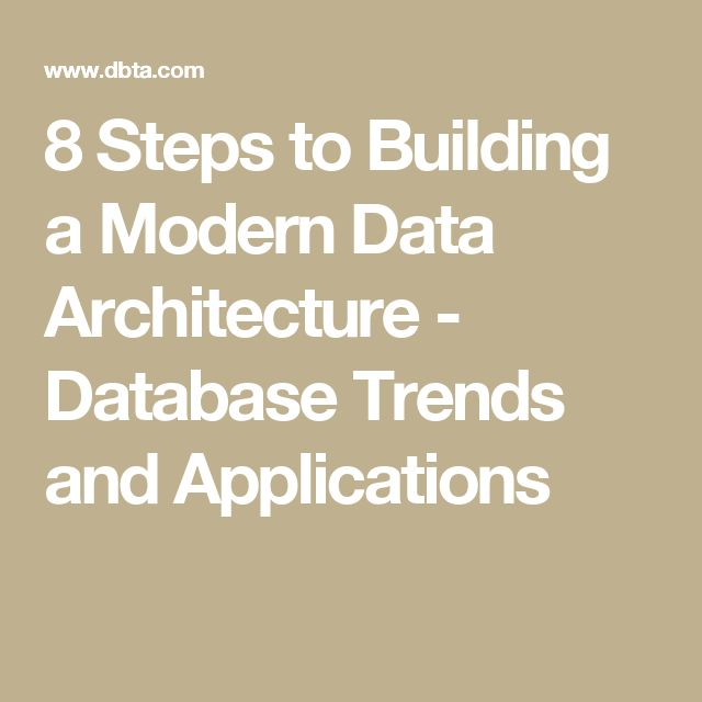 8 Steps to Building a Modern Data Architecture - Database Trends and Applications