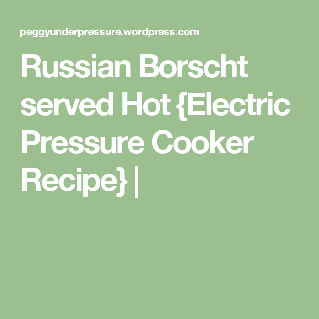 Russian Borscht served Hot {Electric Pressure Cooker Recipe} |