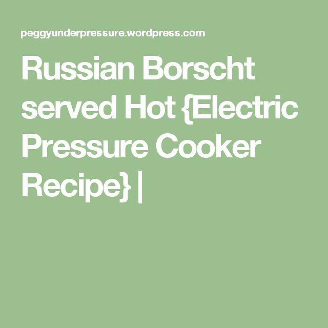 Russian Borscht served Hot {Electric Pressure Cooker Recipe} |