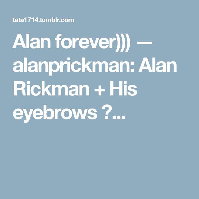 Alan forever))) — alanprickman: Alan Rickman + His eyebrows ↳...