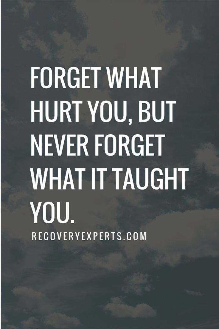 Motivational Quotes: Forget what hurt you, but never forget what it taught you. https://recoveryexperts.com/                                                                                                                                                     More