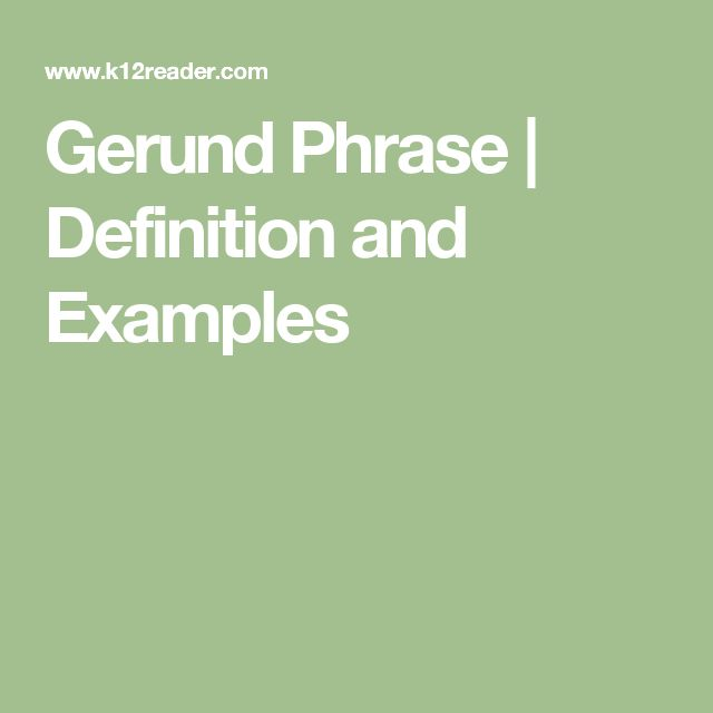 Gerund Phrase | Definition and Examples