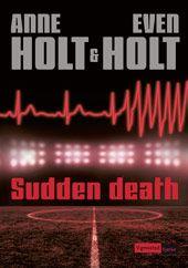 Sudden death av Anne Holt ; Even Holt fra Bokklubben. Om denne nettbutikken: http://nettbutikknytt.no/bokklubben-no/