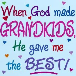 When God made Grandkids, he gave me the BEST! <3
