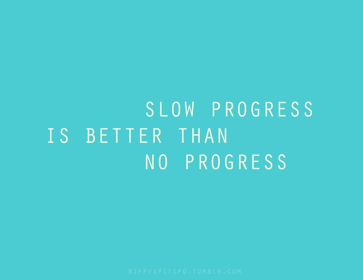 Slow, but steady. Dont give up!  Quotes  Pinterest