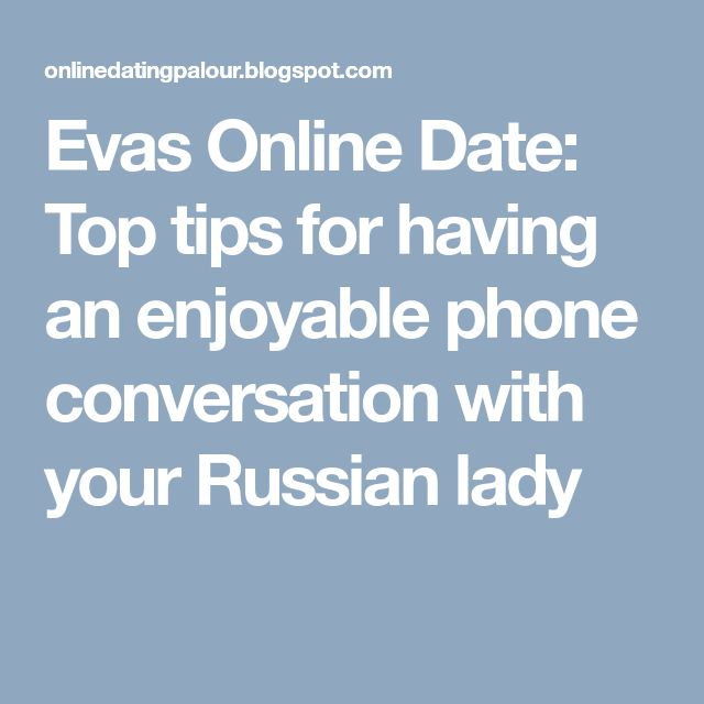Evas Online Date: Top tips for having an enjoyable phone conversation with your Russian lady