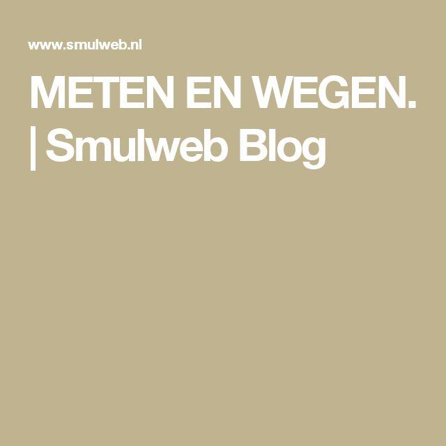 METEN EN WEGEN. | Smulweb Blog