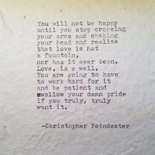 Christopher Poindexter - love or marriage, both take work and you can't have the latter without the former, at least not with a good taste still in your mouth
