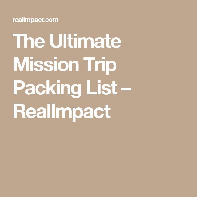 The Ultimate Mission Trip Packing List – RealImpact