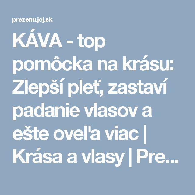 KÁVA - top pomôcka na krásu: Zlepší pleť, zastaví padanie vlasov a ešte oveľa viac   Krása a vlasy   Preženu.sk