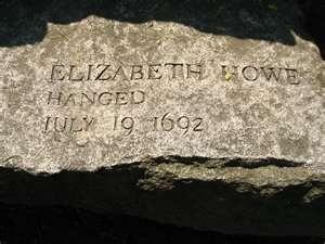 Elizabeth Howe.è stato uno degli imputati nei processi alle streghe di Salem . E 'stato riconosciuto colpevole e giustiziato il 19 luglio 1692.