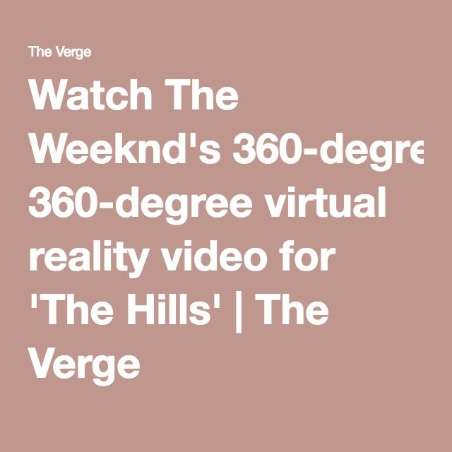 Watch The Weeknd's 360-degree virtual reality video for 'The Hills' | The Verge