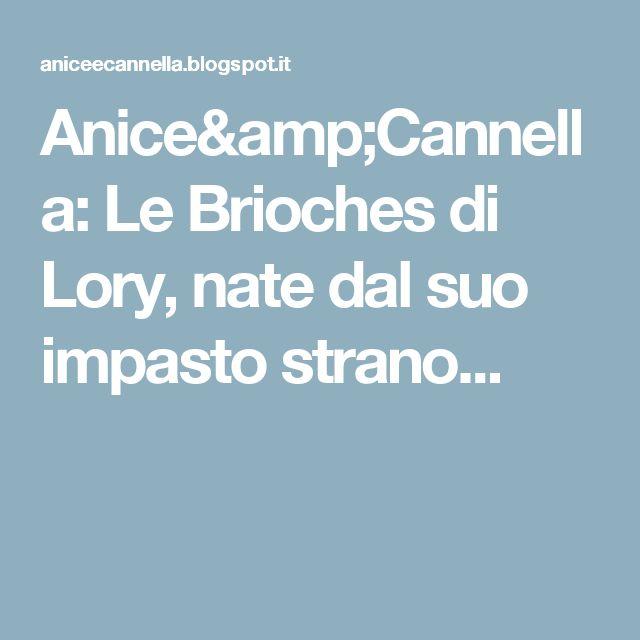 Anice&Cannella: Le Brioches di Lory, nate dal suo impasto strano...