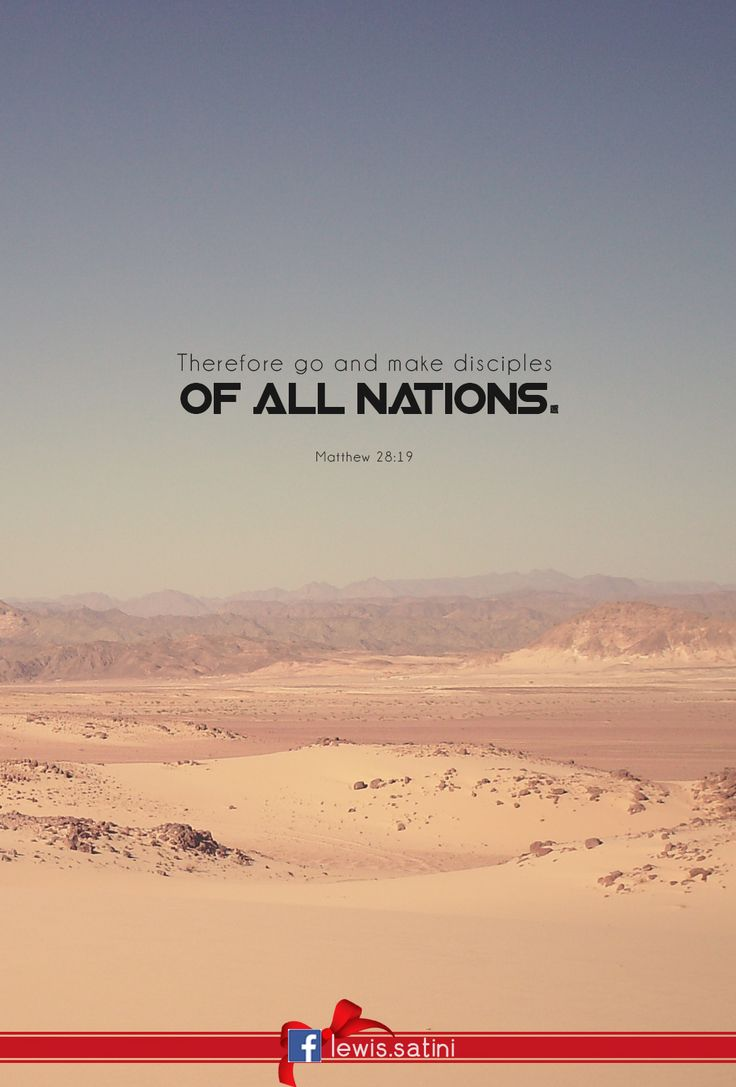Therefore go and make disciples of all nations. -Matthew 28:19