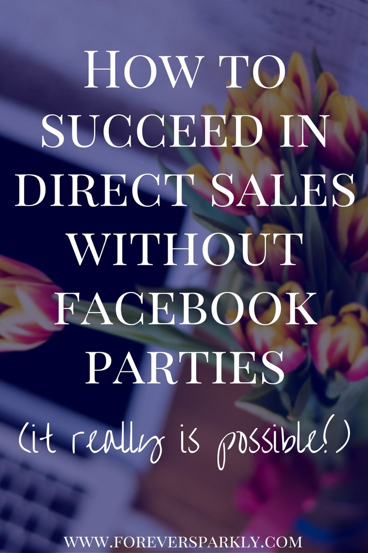 How To Succeed In Direct Sales Without Facebook Parties