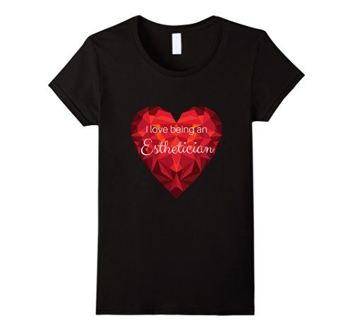 Womens I love being an Esthetician Cool shirts for Estheticians