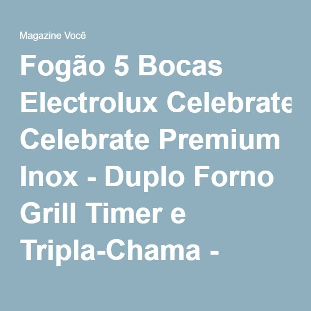 Fogão 5 Bocas Electrolux Celebrate Premium Inox - Duplo Forno Grill Timer e Tripla-Chama - Magazine Gatapreta