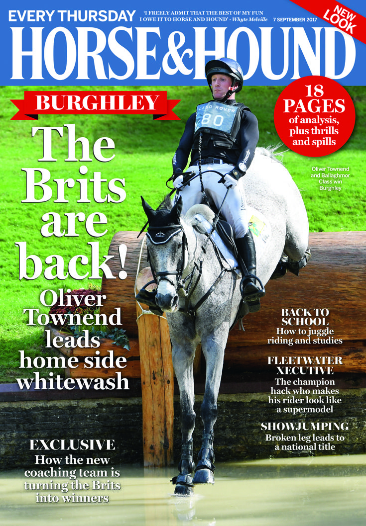 The latest issue of Horse & Hound is out now! Don't miss our full report from Burghley in the 7 September issue.