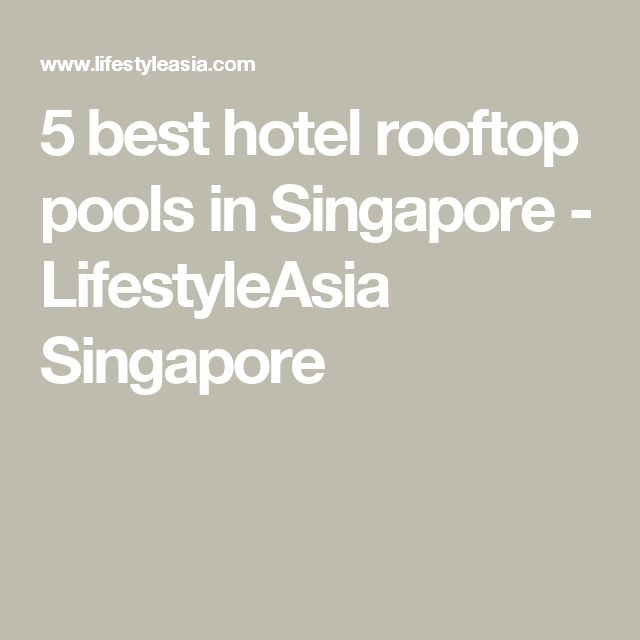 5 best hotel rooftop pools in Singapore  - LifestyleAsia Singapore