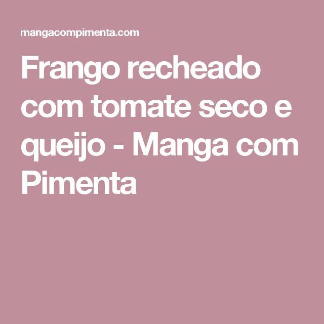 Frango recheado com tomate seco e queijo - Manga com Pimenta