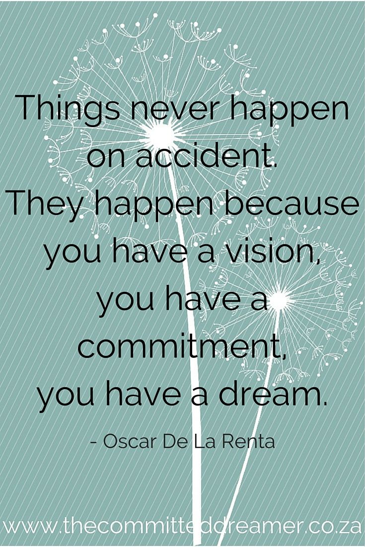 Very true! Your dreams will not come true on their own. You have to make them happen. www.thecommitteddreamer.co.za