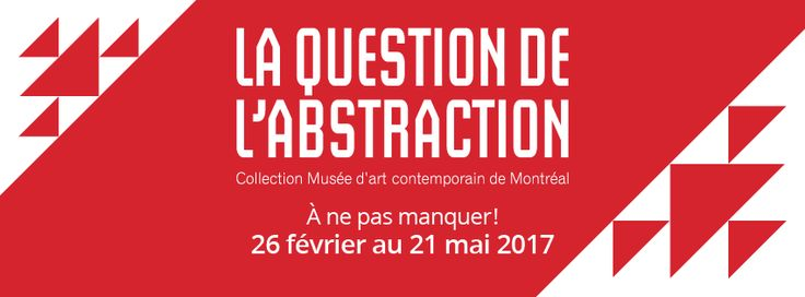 La Question de l'abstraction | Collection Musée d'art contemporain de Montréal - 26 février au 21 mai 2017