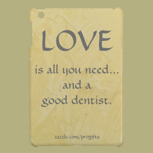 Love And A Good Dentist Cover For The IPad Mini Quotes That Make Beauteous Dentist Quotes