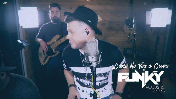 Funky ¿Como No Voy A Creer? (Acoustic Series )
