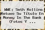 http://tecnoautos.com/wp-content/uploads/imagenes/tendencias/thumbs/wwe-seth-rollins-retuvo-su-titulo-en-money-in-the-bank-fotos-y.jpg WWE. WWE: Seth Rollins retuvo su título en Money in the Bank (Fotos y ..., Enlaces, Imágenes, Videos y Tweets - http://tecnoautos.com/actualidad/wwe-wwe-seth-rollins-retuvo-su-titulo-en-money-in-the-bank-fotos-y/