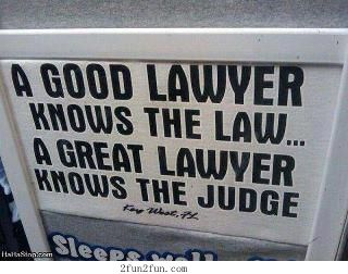 Good lawyer and great lawyer.... And we had a GREAT LAWYER! He not only knew the Judge but was one! LOL!!!!!