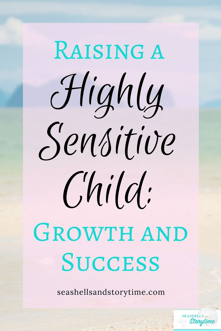 Raising a Highly Sensitive Child: Growth and Success