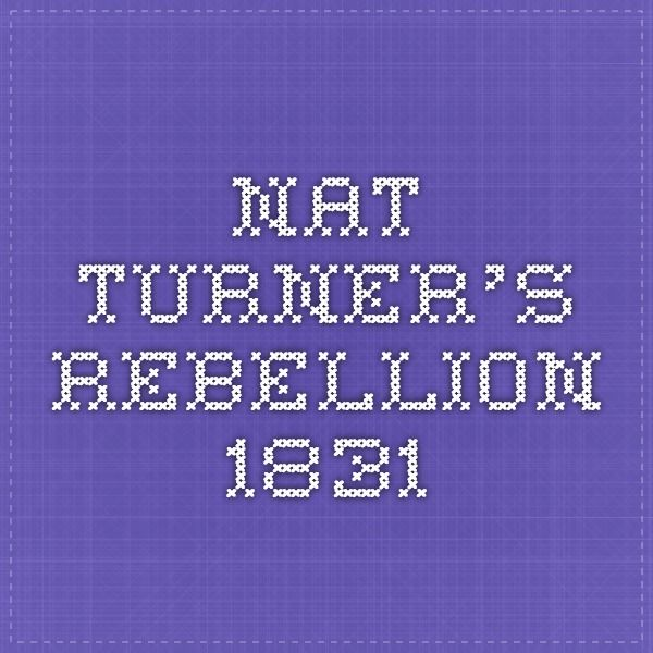 nat turners rebellion nat turner black history and  nat turner s rebellion 1831