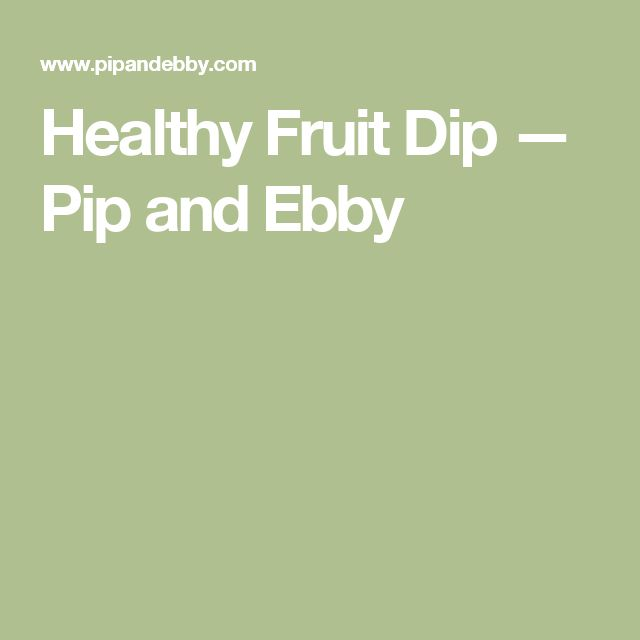 Healthy Fruit Dip — Pip and Ebby