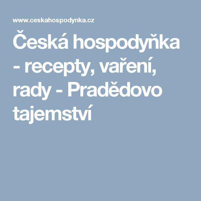 Česká hospodyňka - recepty, vaření, rady - Pradědovo tajemství