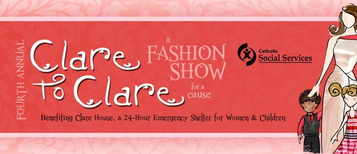 A Fashion Show for a Cause! Benefiting Clare House, a 24-hour emergency shelter for women and children.