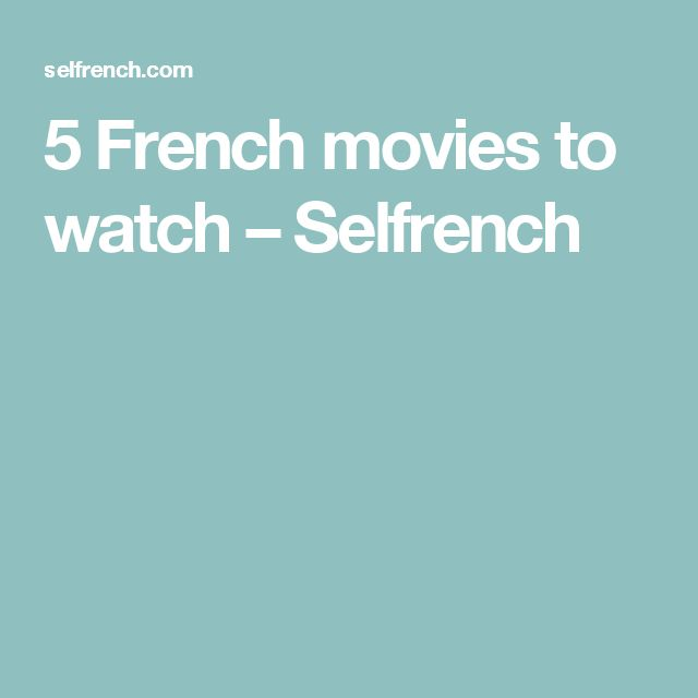 5 French movies to watch – Selfrench