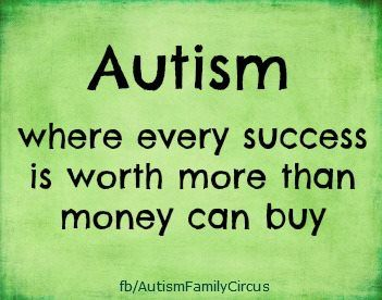 Autism! Every success is like winning the lottery.