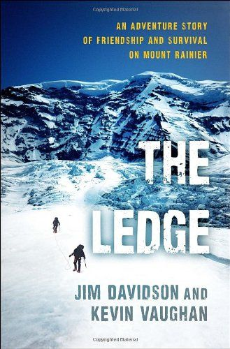 The Ledge: an Adventure Story of Friendship and Survival on Mount Rainier, by Jim Davidson and Kevin Vaughan.