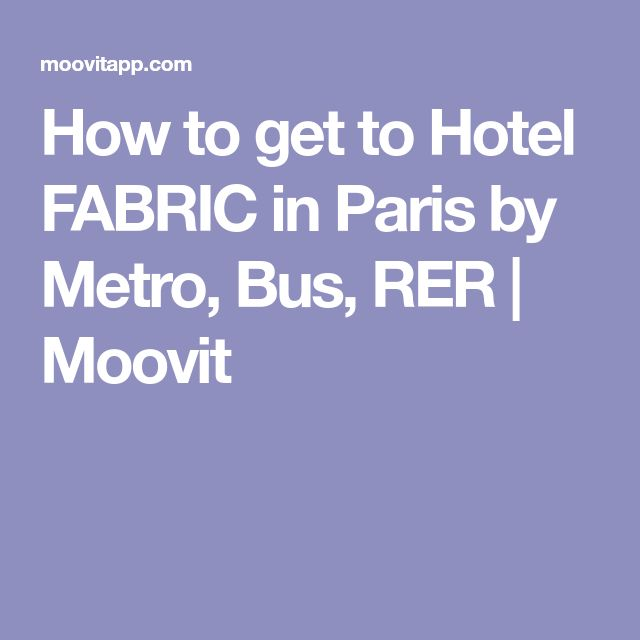 How to get to Hotel FABRIC in Paris by Metro, Bus, RER | Moovit