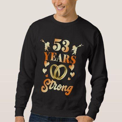 Perfect 53rd Wedding Anniversary Gift For Couple. Sweatshirt - anniversary cyo diy gift idea presents party celebration #weddinganniversarygifts