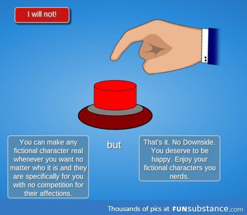 *PRESSES THE BUTTON SO MUCH THAT IT BREAKS* oops