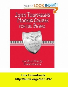 John Thompsons Modern Course for the Piano - Second Grade (Book Only) (9780877180067) John Thompson , ISBN-10: 0877180067  , ISBN-13: 978-0877180067 ,  , tutorials , pdf , ebook , torrent , downloads , rapidshare , filesonic , hotfile , megaupload , fileserve