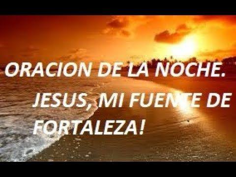ORACIÓN DE LA NOCHE. JESUS MI FUENTE DE FORTALEZA. - YouTube