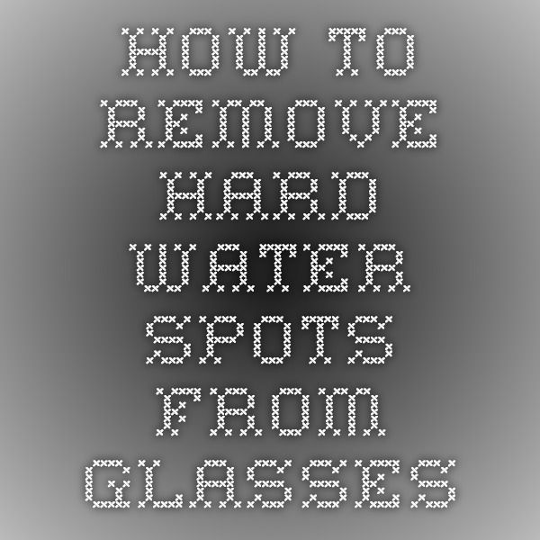 Removing Hard Water Spots From Glass