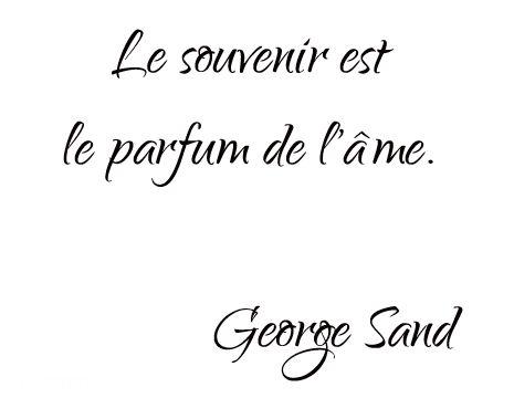 Le souvenir est le parfum de l'âme. - George Sand