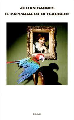 Julian Barnes, Il pappagallo di Flaubert, Supercoralli - DISPONIBILE ANCHE IN EBOOK